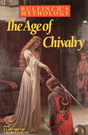 Bulfinch's Mythology: The Age of Chivalry / Legends of Charlemagne; or Romance of the Middle Ages by Thomas Bulfinch