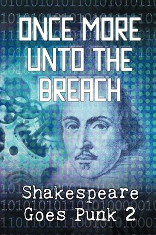 Once More Unto the Breach: Shakespeare Goes Punk 2 by Carol Gyzander, Esaias Mayo, Katherine Perkins, Janice Stucki, Jeffrey Cook, Rozene Morgandy, J. Sarchet