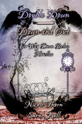 Double Down/Down and Out: Novellas set in the Way Down Below World by Sarah Hall, Nicole Thorn