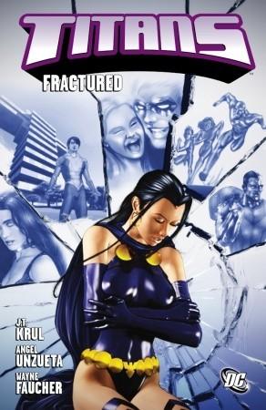 Titans, Vol. 3: Fractured by Wayne Faucher, Bryan Q. Miller, Eric Wallace, J.T. Krul, Michael Shoyket, Christopher Yost, Ángel Unzueta