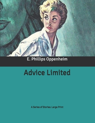 Advice Limited: A Series of Stories: Large Print by E. Phillips Oppenheim