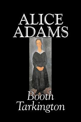 Alice Adams by Booth Tarkington, Fiction, Classics, Literary by Booth Tarkington