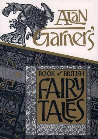 Alan Garner's Book of British Fairy Tales by Alan Garner, Derek Collard