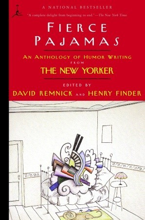 Fierce Pajamas: An Anthology of Humor Writing from The New Yorker by David Remnick, Henry Finder
