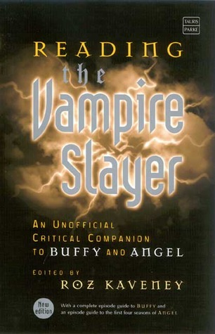 Reading the Vampire Slayer: The Complete, Unofficial Guide to 'Buffy' and 'Angel by Roz Kaveney