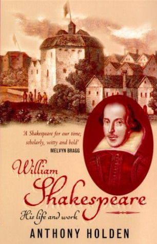 William Shakespeare: His Life and Work by Anthony Holden