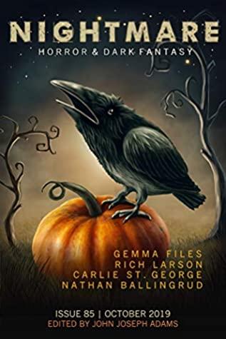Nightmare Magazine, Issue 85 (October 2019) by John Joseph Adams, Nathan Ballingrud, Benjamin Percy, Gemma Files, Carlie St. George, Rich Larson