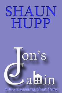 Jon's Cabin: A Heartwarming Short Story by Shaun Hupp