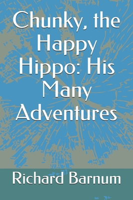 Chunky, the Happy Hippo: His Many Adventures by Richard Barnum, Walter S. Rogers