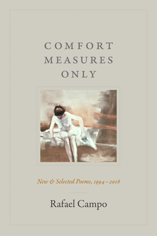 Comfort Measures Only: New and Selected Poems, 1994–2016 by Rafael Campo