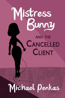 Mistress Bunny and the Cancelled Client by Michael Penkas
