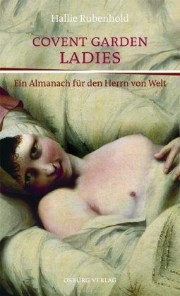 Convent Garden Ladies: Ein Almanach für den Herrn von Welt by Clemens Brunn, Hallie Rubenhold, Maximilien Vogel