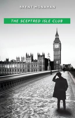 The Sceptred Isle Club: A John Le Brun Novel, Book 2 by Brent Monahan