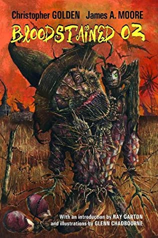 Bloodstained Oz by Christopher Golden, James A. Moore, Ray Garton, Glenn Chadbourne