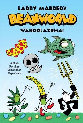 Beanworld, Vol. 1: Wahoolazuma! by Scott McCloud, Larry Marder
