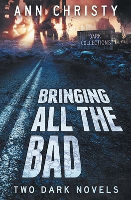 Bringing All The Bad: Two Dark Novels by Ann Christy