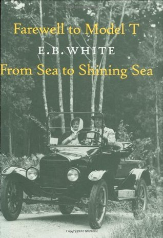 Farewell to Model T: From Sea to Shining Sea by E.B. White, Richard Lee Strout, Richard L. Strout