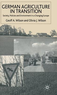 German Agriculture in Transition: Society, Policies and Environment in a Changing Europe by G. Wilson