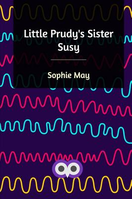 Little Prudy's Sister Susy by Sophie May