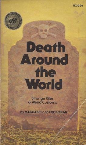 Death Around the World: Strange Rites & Weird Customs by Margaret Ronan