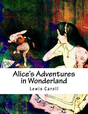 Alice's Adventures in Wonderland by Lewis Caroll