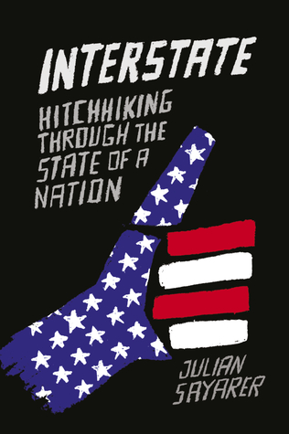 Interstate: Hitchhiking Through the State of a Nation by Julian Sayarer