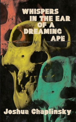 Whispers in the Ear of a Dreaming Ape by Joshua Chaplinsky