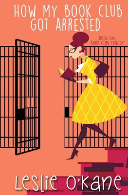 How My Book Club Got Arrested by Leslie O'Kane