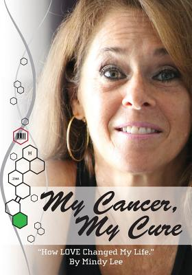 """My Cancer, My Cure: """"How LOVE Changed My Life"""" by Mindy Lee"""
