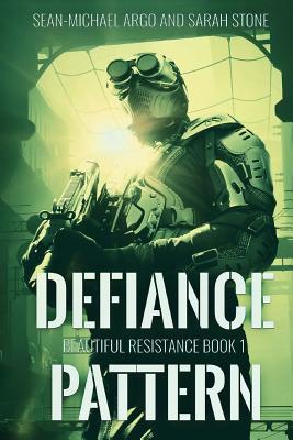 Defiance Pattern: Beautiful Resistance Book 1 by Sean-Michael Argo, Sarah Stone