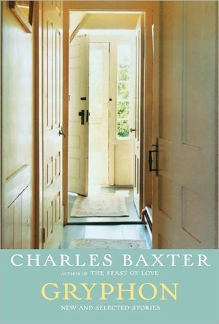 Gryphon: New and Selected Stories by Charles Baxter