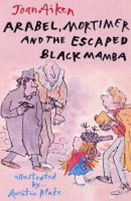 Arabel, Mortimer, and the Escaped Black Mamba by Joan Aiken, Quentin Blake