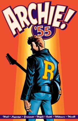 Archie: 1955 by Brian Augustyn, Joe Eisma, Mark Waid, Rick Burchett, Ray Anthony-Height, Bob Smith, Glenn Whitmore, Tom Grummett, Derek Charm