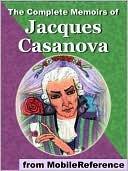 The Complete Memoirs of Jacques Casanova by Giacomo Casanova