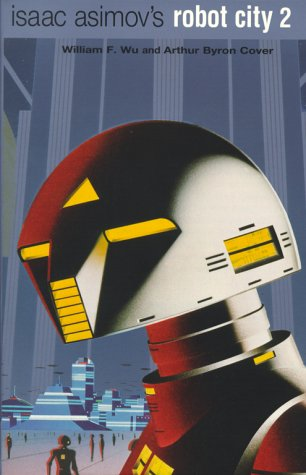 Isaac Asimov's Robot City Vol. 2 by Byron Cover, Arthur Byron Cover, William F. Wu