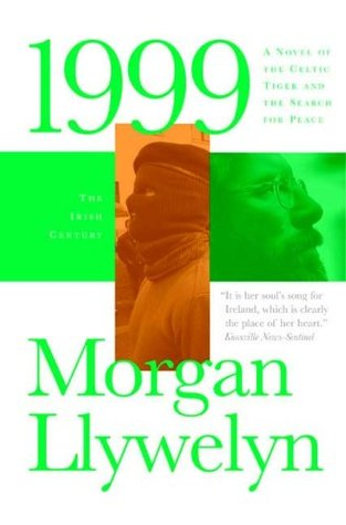 1999: A Novel of the Celtic Tiger and the Search for Peace by Morgan Llywelyn