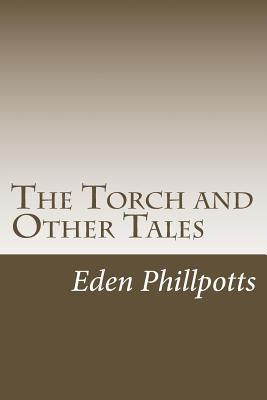 The Torch and Other Tales by Eden Phillpotts