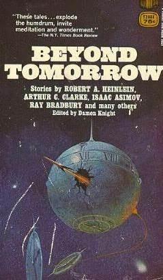 Beyond Tomorrow by Alan E. Nourse, Kate Wilhelm, Don A. Stuart, Isaac Asimov, Clifford D. Simak, Henry Kuttner, C.L. Moore, John W. Campbell Jr., A.E. van Vogt, Damon Knight, Arthur C. Clarke, Robert A. Heinlein, Ray Bradbury