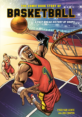 The Comic Book Story of Basketball: A Fast-Break History of Hoops by Fred Van Lente, Joe Cooper