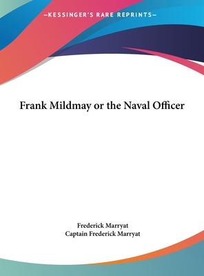 Frank Mildmay or the Naval Officer by Captain Frederick Marryat, Frederick Marryat