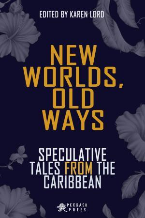 New Worlds, Old Ways: Speculative Tales from the Caribbean by Karen Lord