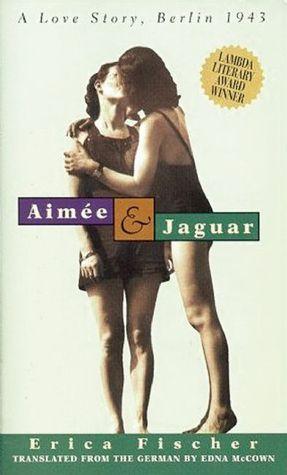 Aimée & Jaguar: A Love Story, Berlin 1943 by Erica Fischer, Edna McCown