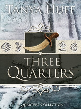 Three Quarters: A Quarters Collection by Tanya Huff