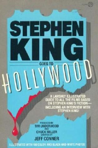 Stephen King Goes To Hollywood by Jeff Conner, Tim Underwood, Chuck Miller