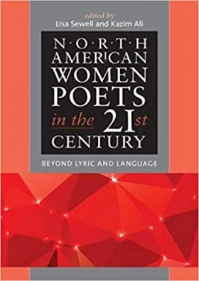 North American Women Poets in the 21st Century: Beyond Lyric and Language by Lisa Sewell, Kazim Ali