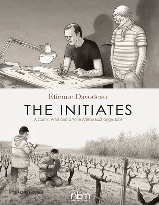 The Initiates: A Comic Artist and a Wine Artisan Exchange Jobs by Étienne Davodeau