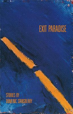 Exit Paradise: Stories by Domenic Stansberry