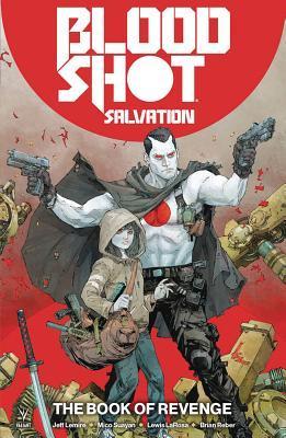 Bloodshot Salvation, Vol. 1: The Book of Revenge by Lewis LaRosa, Mico Suayan, Jeff Lemire