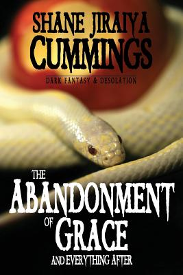 The Abandonment of Grace and Everything After by Shane Jiraiya Cummings