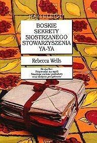 Boskie sekrety siostrzanego stowarzyszenia Ya-Ya by Rebecca Wells